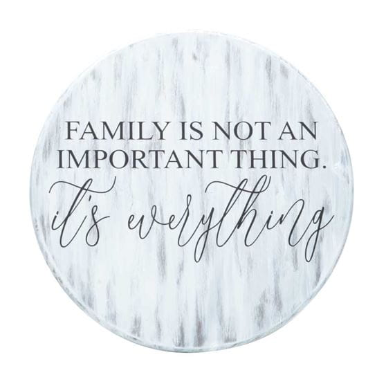 family is not an important thing, it's everything quote on white wash circle wood sign