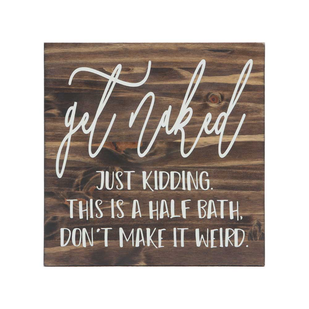 get naked, just kidding. this is a half bath, don't make it weird quote stenciled on stained wood