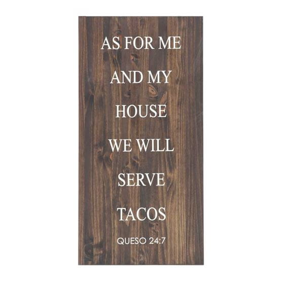 as for me and my house, we will serve tacos - queso 24:7 quote stenciled in white on stained wood